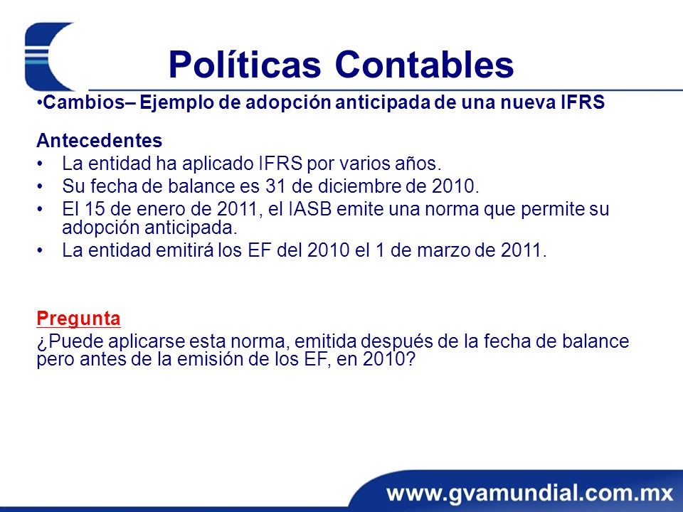 Políticas Contables •Cambios– Ejemplo de adopción anticipada de una nueva IFRS. Antecedentes. La entidad ha aplicado IFRS por varios años.