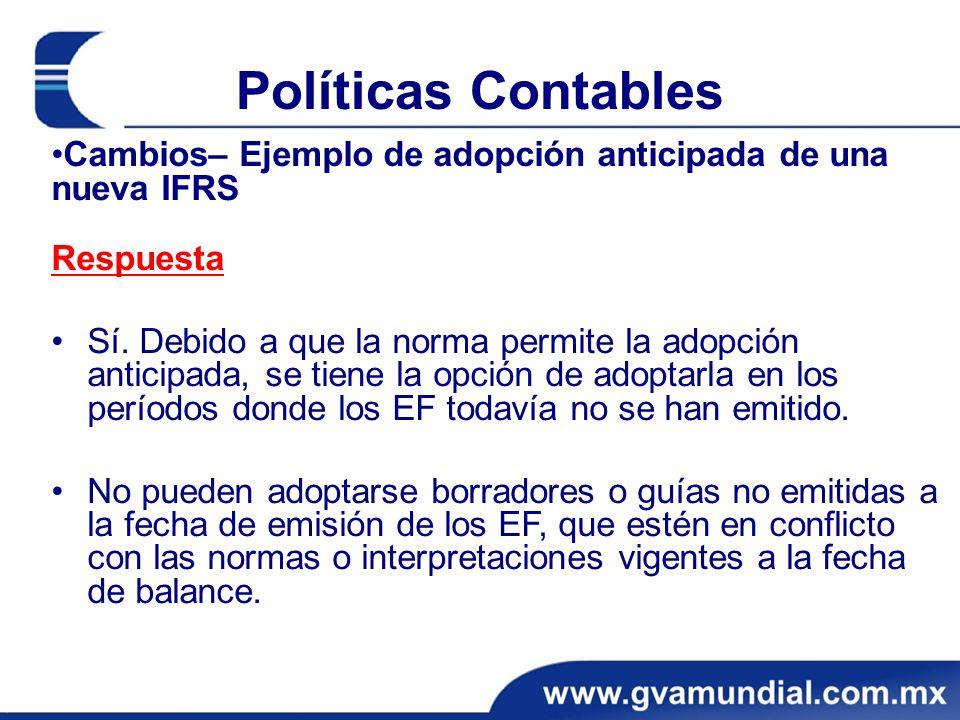 Políticas Contables •Cambios– Ejemplo de adopción anticipada de una nueva IFRS. Respuesta.