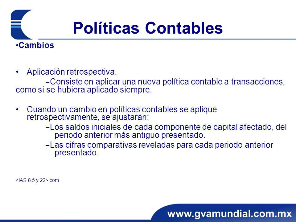 Políticas Contables •Cambios Aplicación retrospectiva.