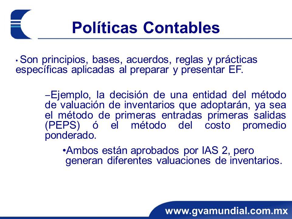 Políticas Contables • Son principios, bases, acuerdos, reglas y prácticas específicas aplicadas al preparar y presentar EF.
