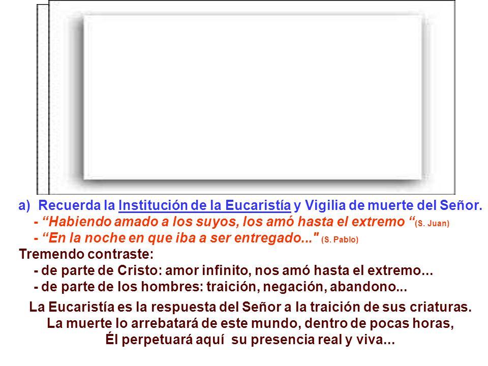 a) Recuerda la Institución de la Eucaristía y Vigilia de muerte del Señor.