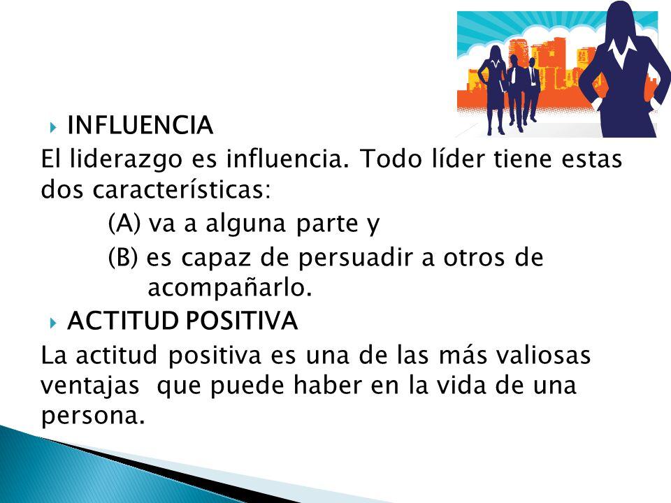 INFLUENCIA El liderazgo es influencia. Todo líder tiene estas dos características: (A) va a alguna parte y.