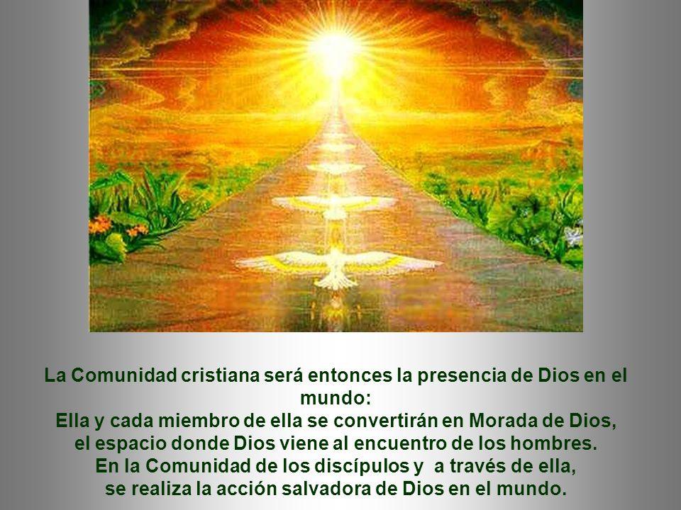 La Comunidad cristiana será entonces la presencia de Dios en el mundo: