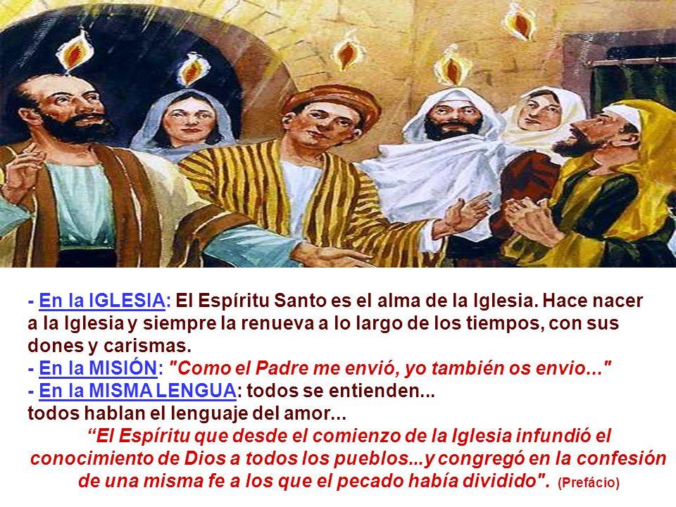 - En la IGLESIA: El Espíritu Santo es el alma de la Iglesia. Hace nacer