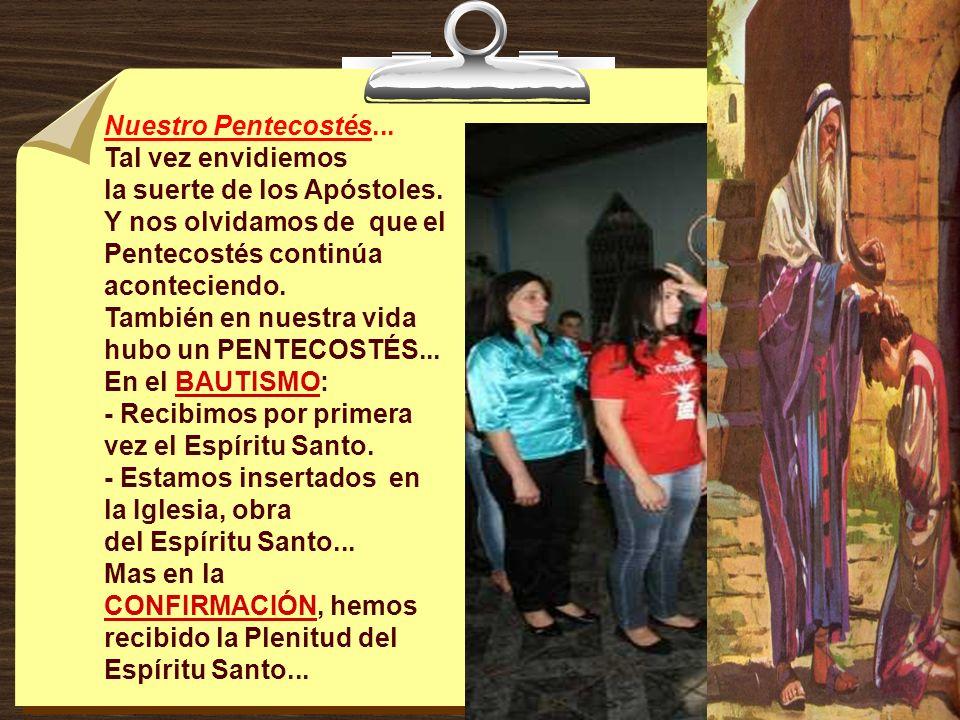 Nuestro Pentecostés...Tal vez envidiemos la suerte de los Apóstoles. Y nos olvidamos de que el Pentecostés continúa aconteciendo.