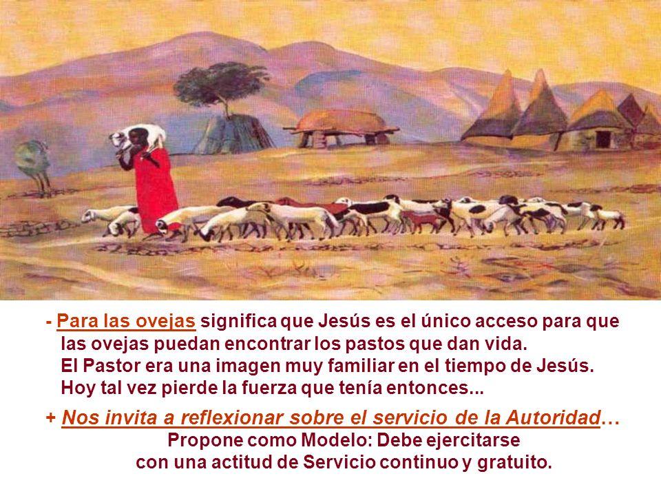 - Para las ovejas significa que Jesús es el único acceso para que