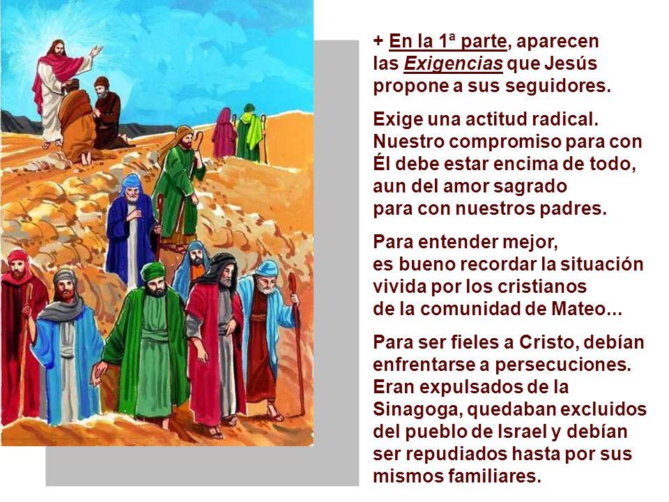 + En la 1ª parte, aparecen las Exigencias que Jesús propone a sus seguidores.
