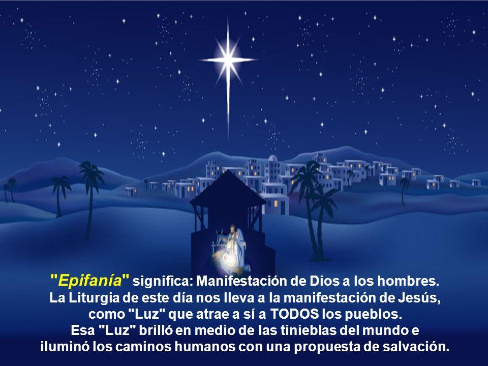 Epifanía significa: Manifestación de Dios a los hombres.