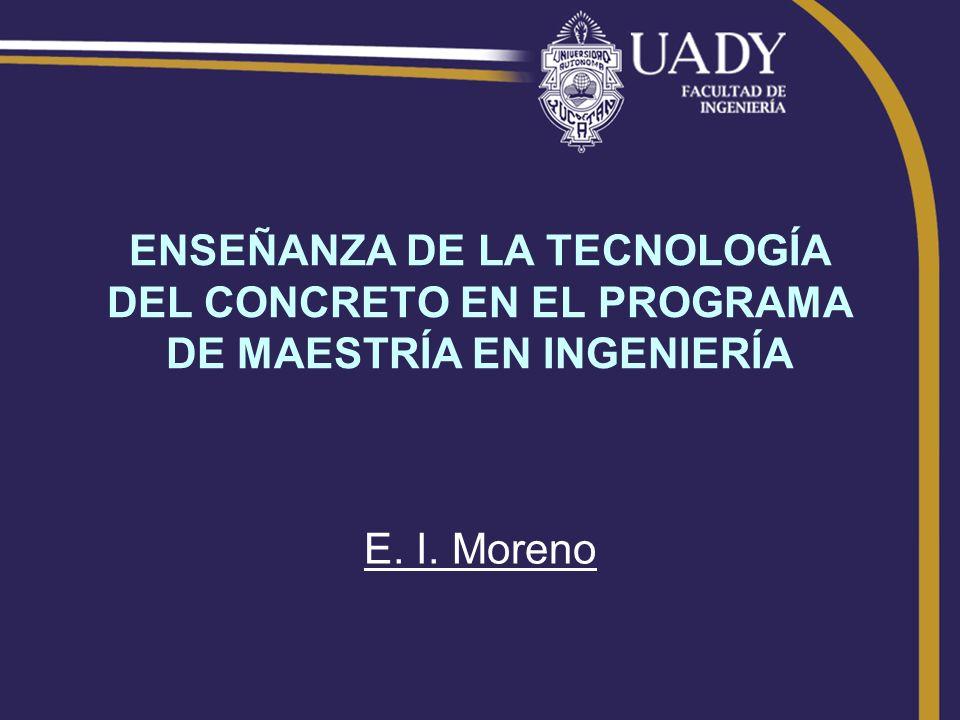ENSEÑANZA DE LA TECNOLOGÍA DEL CONCRETO EN EL PROGRAMA DE MAESTRÍA EN INGENIERÍA