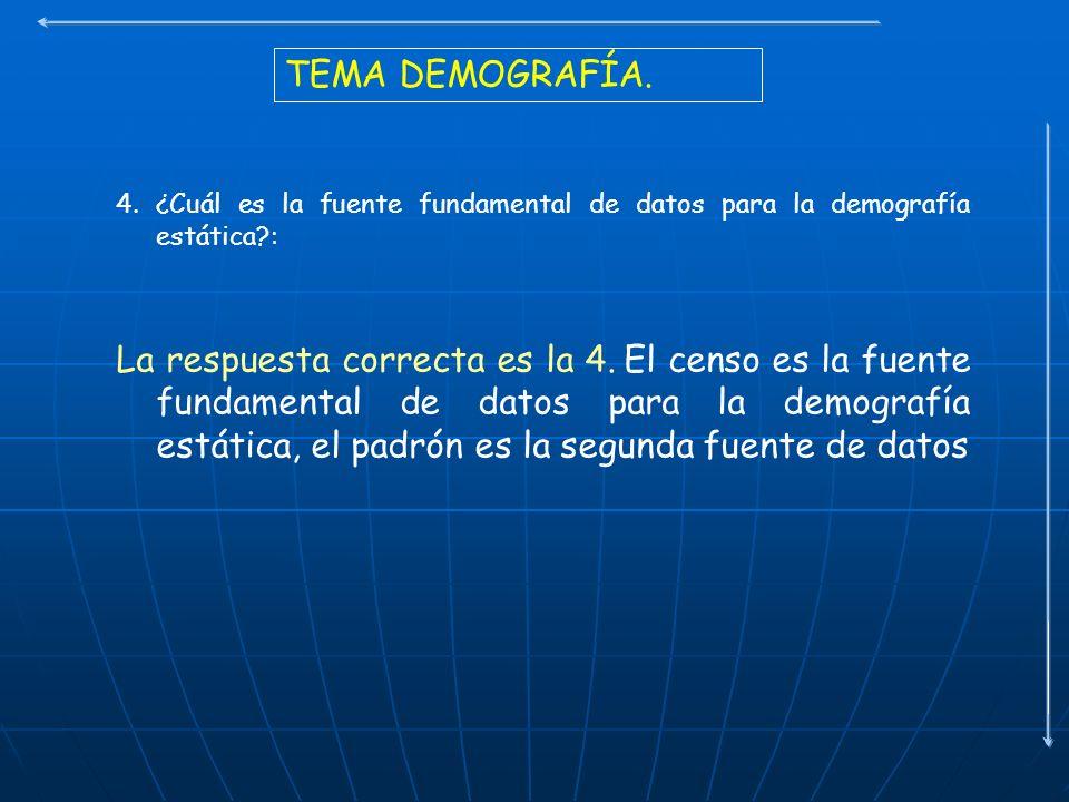 TEMA DEMOGRAFÍA. 4. ¿Cuál es la fuente fundamental de datos para la demografía estática :