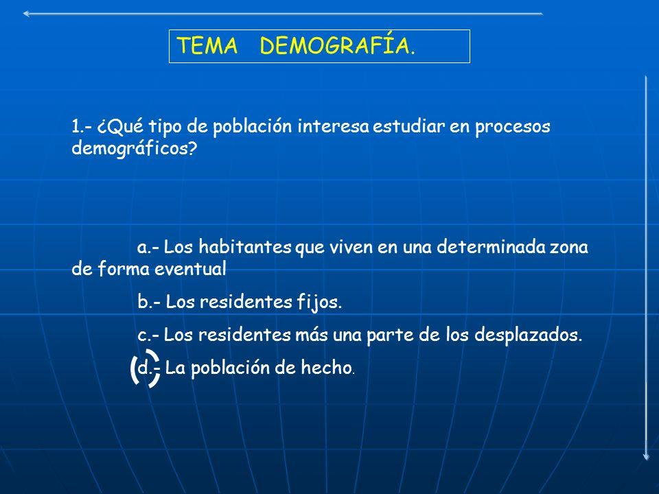 TEMA DEMOGRAFÍA. 1.- ¿Qué tipo de población interesa estudiar en procesos demográficos