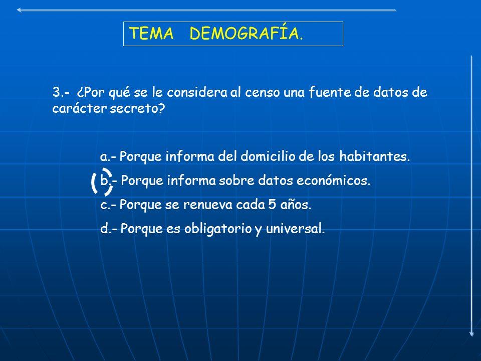 TEMA DEMOGRAFÍA. 3.- ¿Por qué se le considera al censo una fuente de datos de carácter secreto