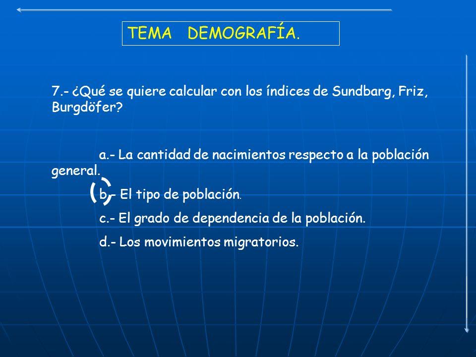 TEMA DEMOGRAFÍA. 7.- ¿Qué se quiere calcular con los índices de Sundbarg, Friz, Burgdöfer