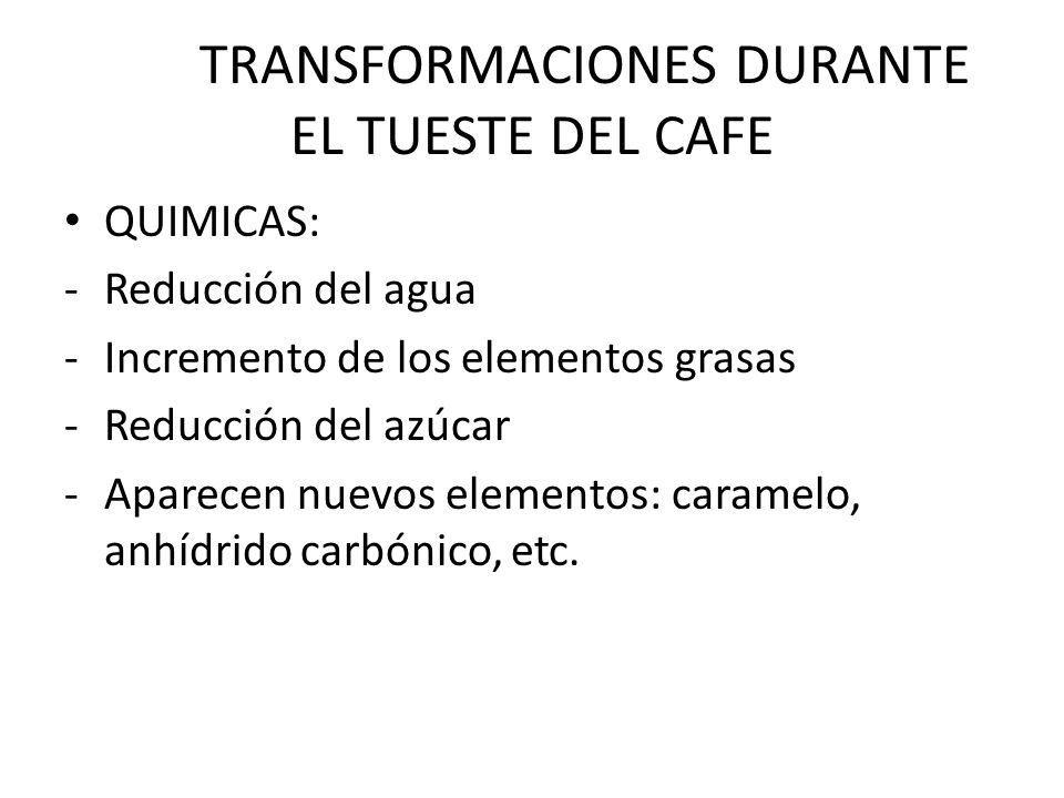 TRANSFORMACIONES DURANTE EL TUESTE DEL CAFE