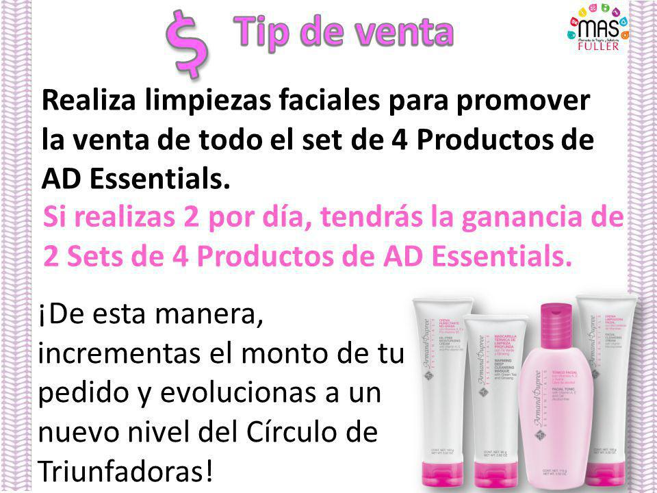 $ Tip de venta. Realiza limpiezas faciales para promover la venta de todo el set de 4 Productos de AD Essentials.