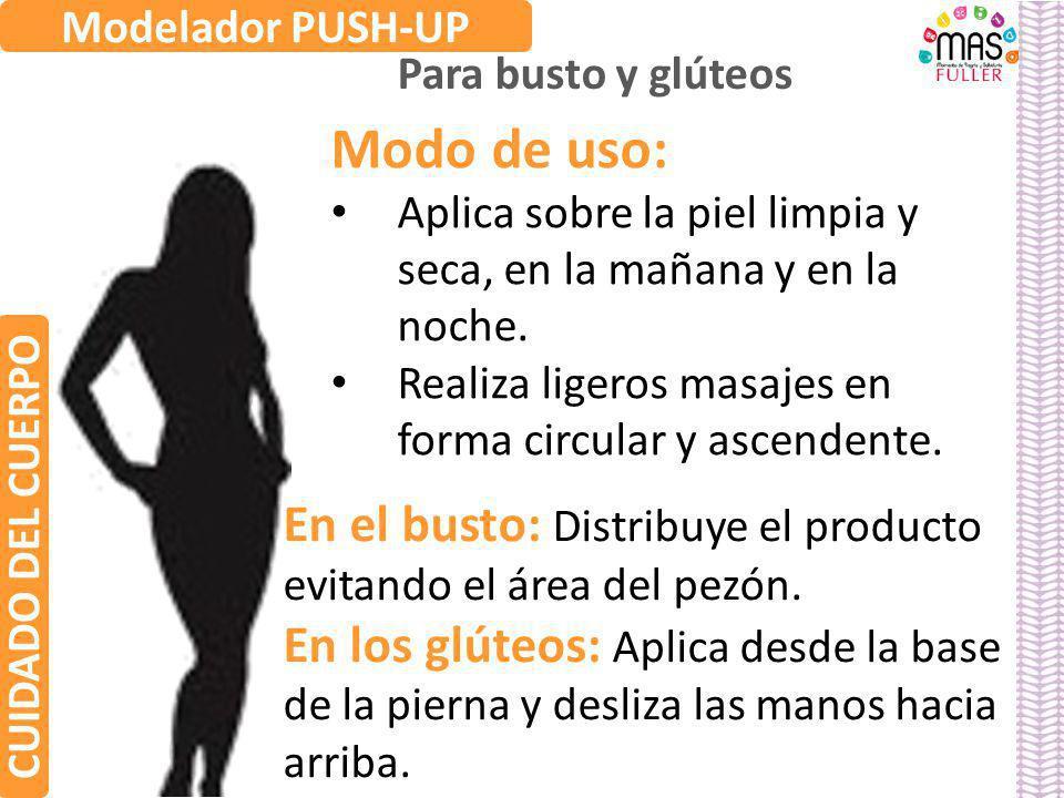 Modelador PUSH-UP Para busto y glúteos. Modo de uso: Aplica sobre la piel limpia y seca, en la mañana y en la noche.