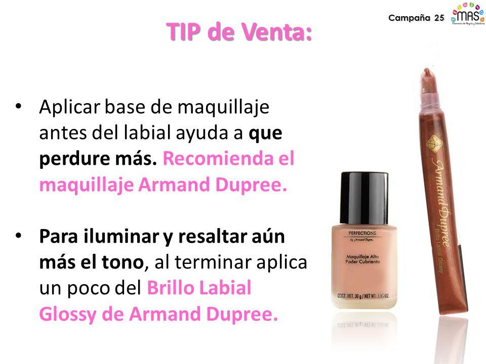 Campaña 25 TIP de Venta: Aplicar base de maquillaje antes del labial ayuda a que perdure más. Recomienda el maquillaje Armand Dupree.