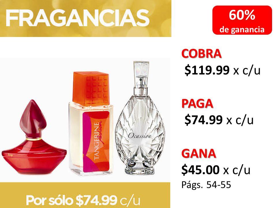 60% COBRA $119.99 x c/u PAGA $74.99 x c/u GANA $45.00 x c/u