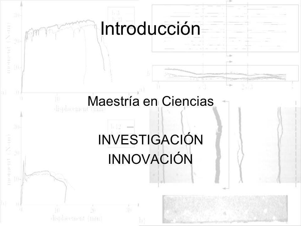 Introducción Maestría en Ciencias INVESTIGACIÓN INNOVACIÓN