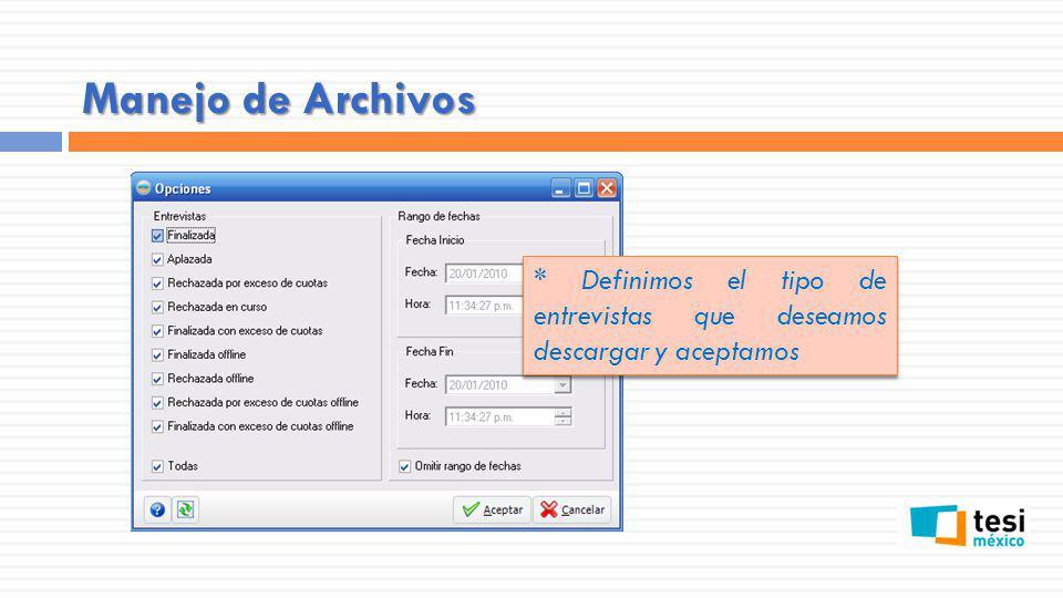 Manejo de Archivos * Definimos el tipo de entrevistas que deseamos descargar y aceptamos