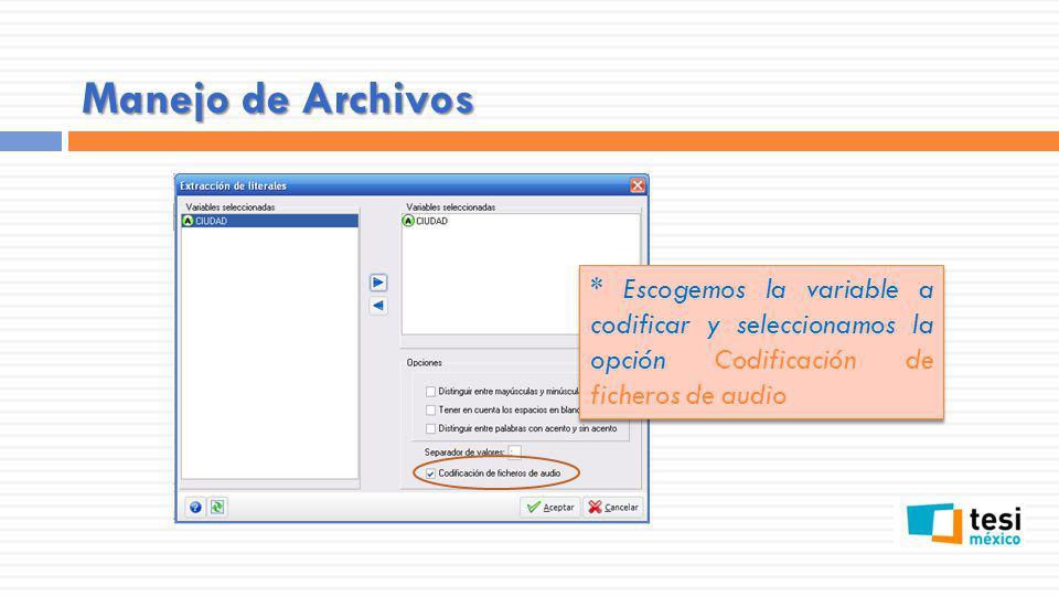 Manejo de Archivos * Escogemos la variable a codificar y seleccionamos la opción Codificación de ficheros de audio.