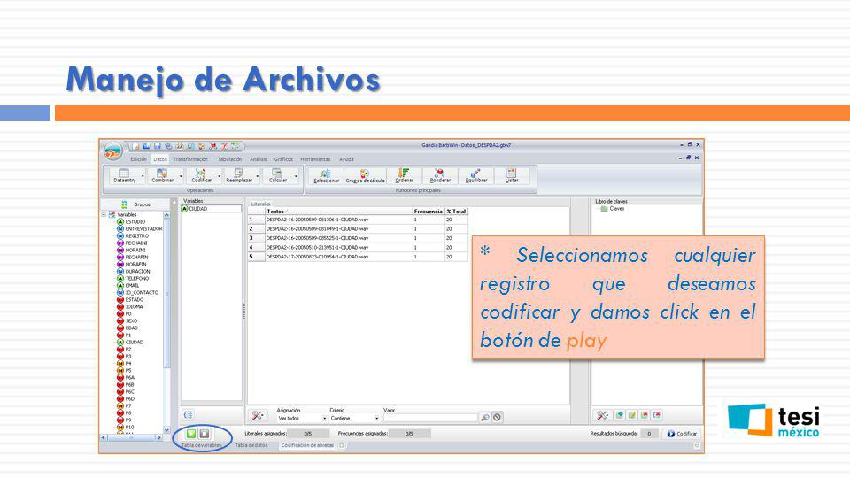 Manejo de Archivos * Seleccionamos cualquier registro que deseamos codificar y damos click en el botón de play.