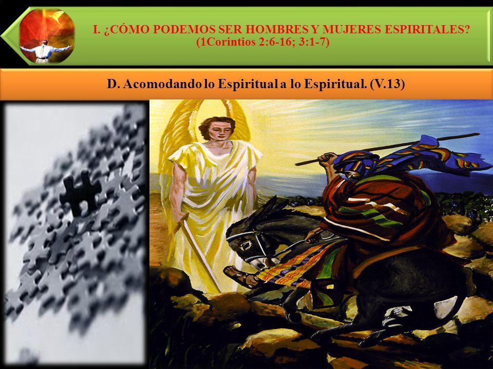 D. Acomodando lo Espiritual a lo Espiritual. (V.13)
