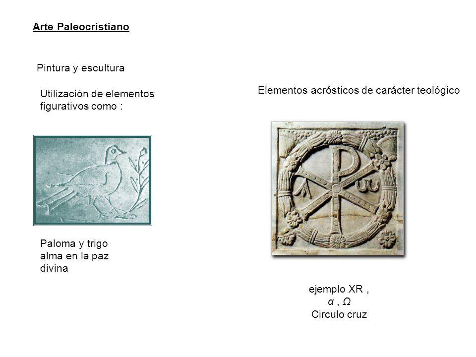 Arte Paleocristiano Pintura y escultura. Elementos acrósticos de carácter teológico. Utilización de elementos figurativos como :