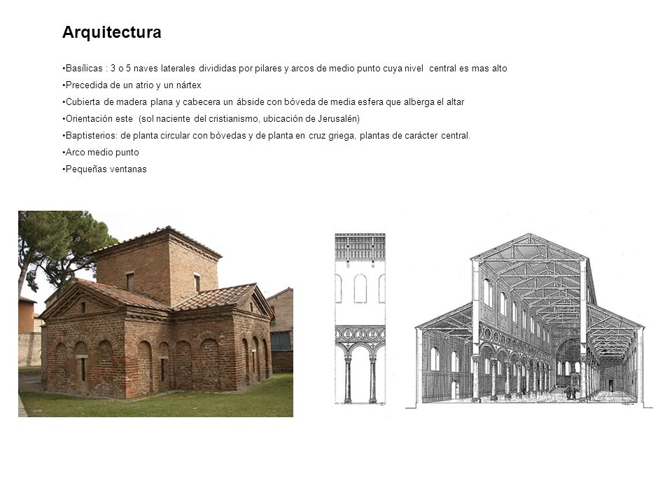 Arquitectura Basílicas : 3 o 5 naves laterales divididas por pilares y arcos de medio punto cuya nivel central es mas alto.