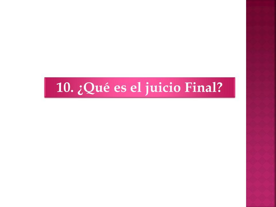 10. ¿Qué es el juicio Final