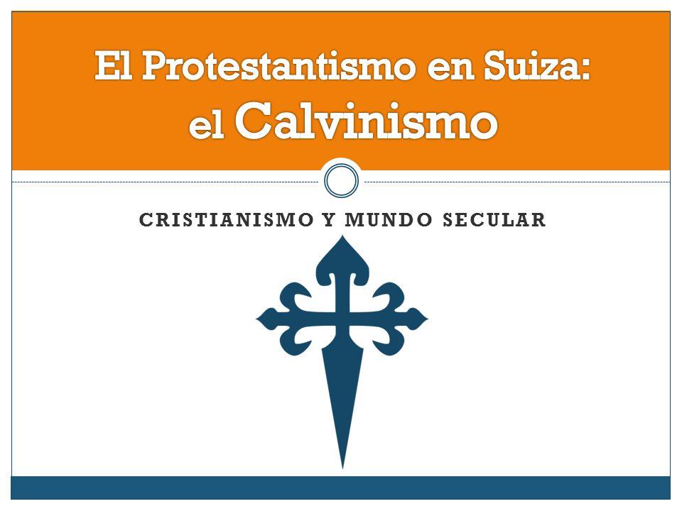 El Protestantismo en Suiza: el Calvinismo