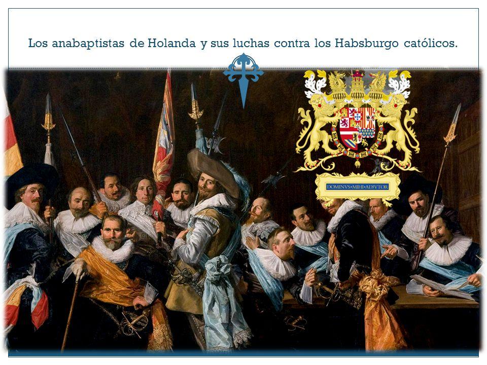 Los anabaptistas de Holanda y sus luchas contra los Habsburgo católicos.