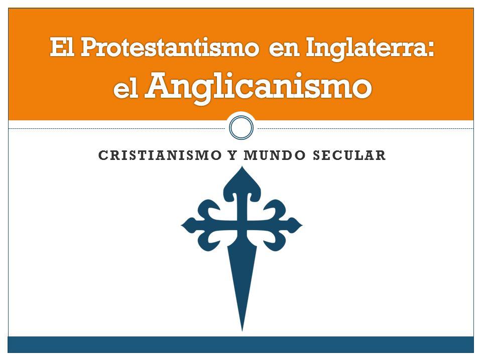 El Protestantismo en Inglaterra: el Anglicanismo