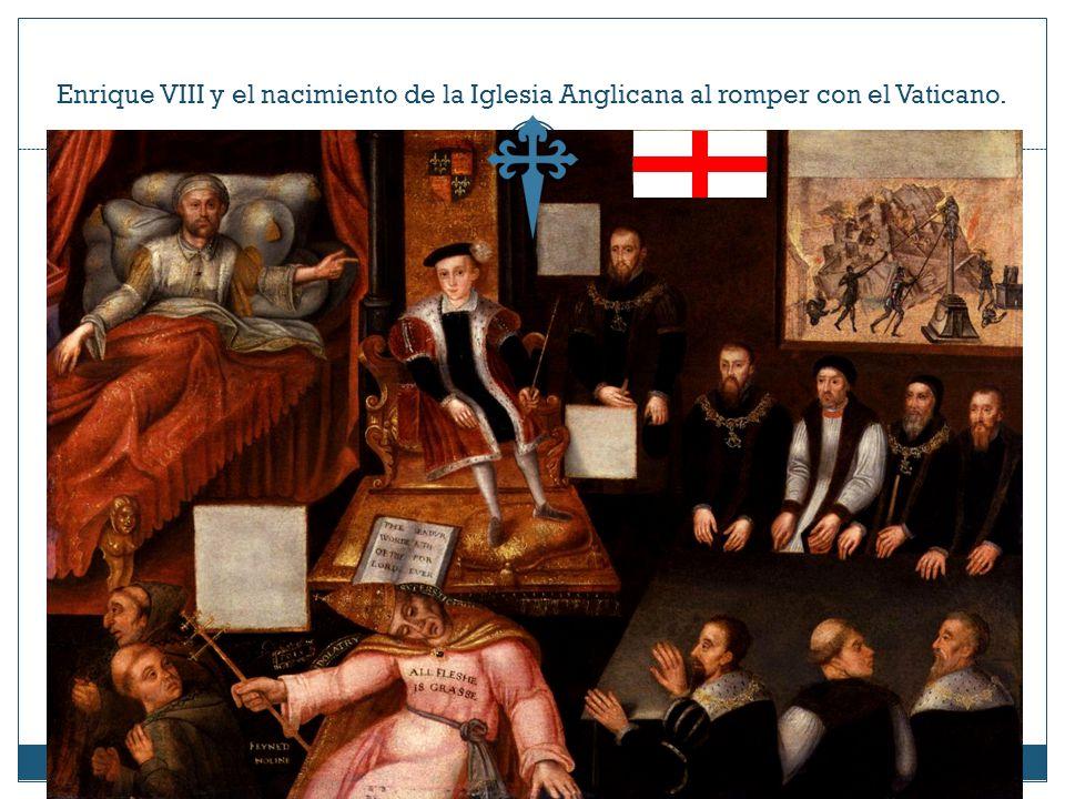 Enrique VIII y el nacimiento de la Iglesia Anglicana al romper con el Vaticano.