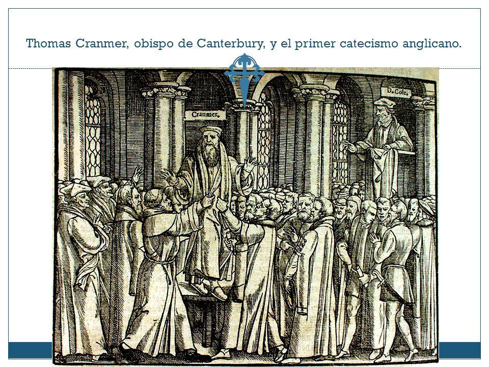 Thomas Cranmer, obispo de Canterbury, y el primer catecismo anglicano.