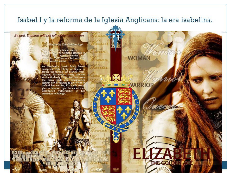 Isabel I y la reforma de la Iglesia Anglicana: la era isabelina.