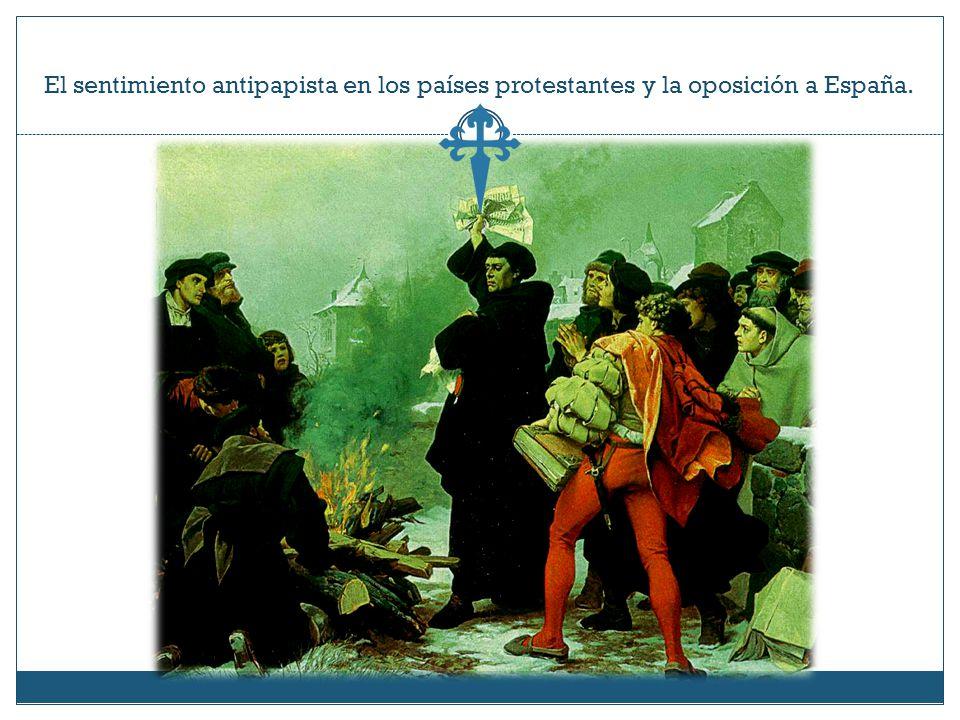 El sentimiento antipapista en los países protestantes y la oposición a España.
