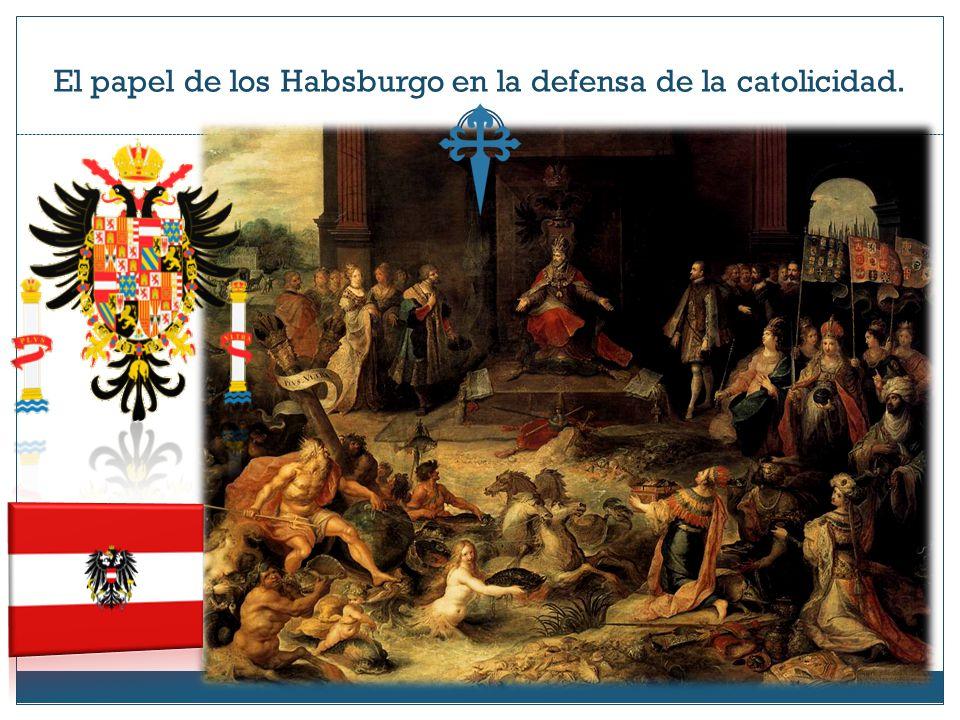 El papel de los Habsburgo en la defensa de la catolicidad.