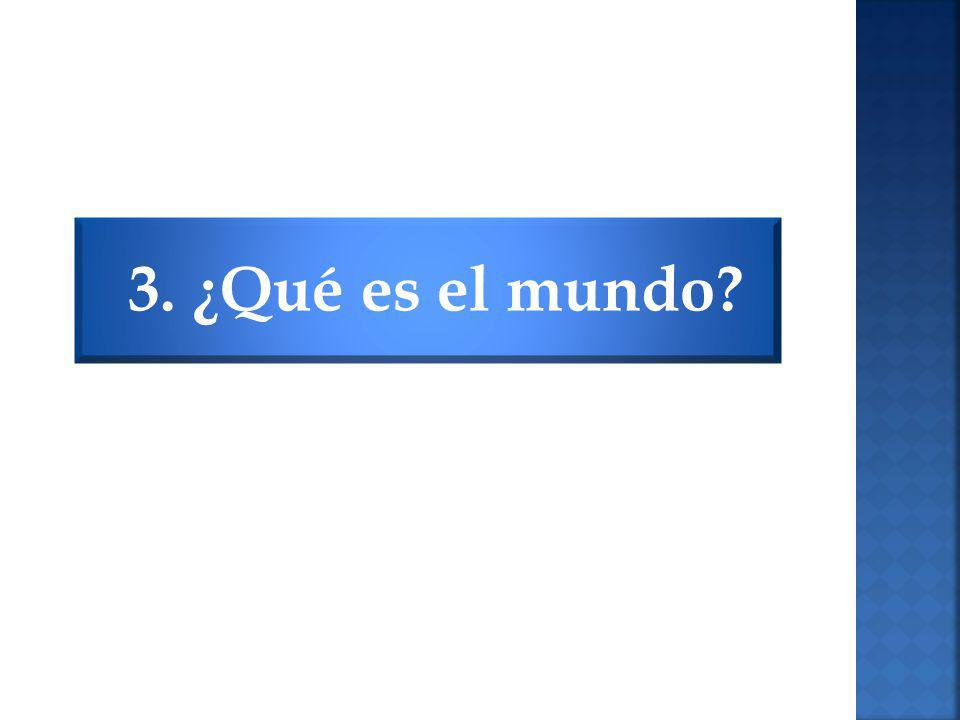 3. ¿Qué es el mundo