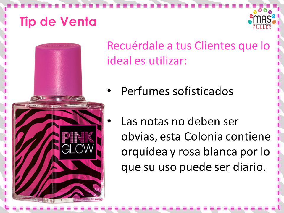 Tip de Venta Recuérdale a tus Clientes que lo ideal es utilizar: Perfumes sofisticados.