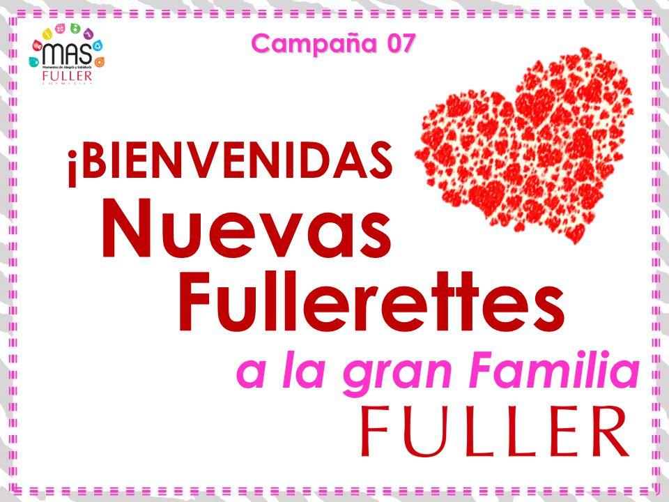 Campaña 07 ¡BIENVENIDAS Nuevas Fullerettes a la gran Familia