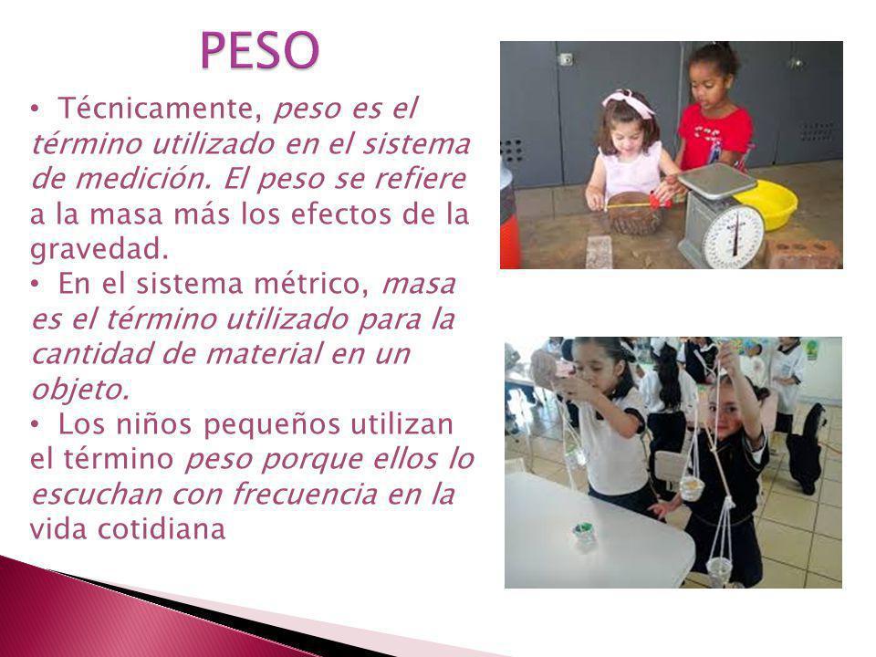 PESO Técnicamente, peso es el término utilizado en el sistema de medición. El peso se refiere a la masa más los efectos de la gravedad.