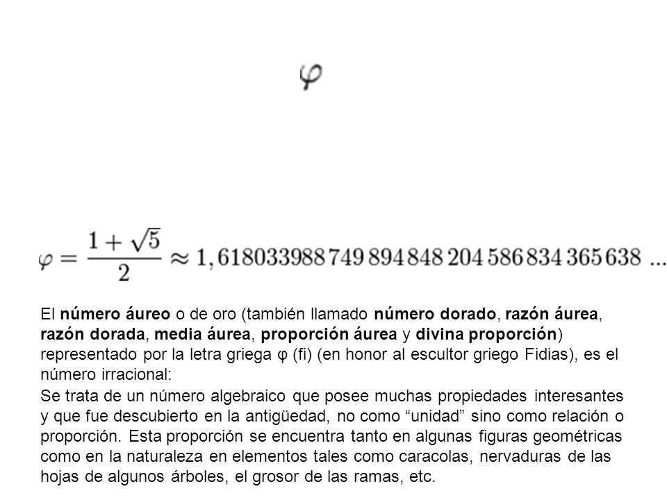 El número áureo o de oro (también llamado número dorado, razón áurea, razón dorada, media áurea, proporción áurea y divina proporción) representado por la letra griega φ (fi) (en honor al escultor griego Fidias), es el número irracional: