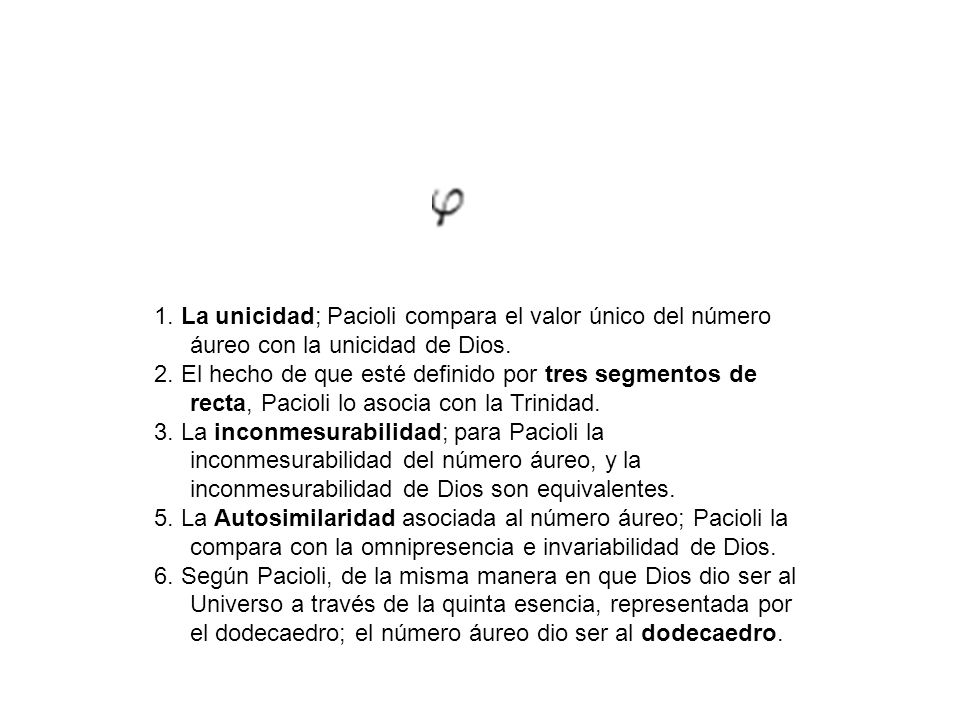 1. La unicidad; Pacioli compara el valor único del número áureo con la unicidad de Dios.