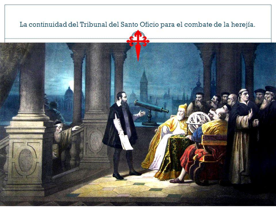 La continuidad del Tribunal del Santo Oficio para el combate de la herejía.