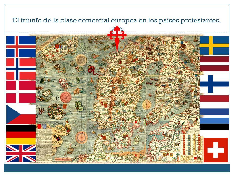 El triunfo de la clase comercial europea en los países protestantes.