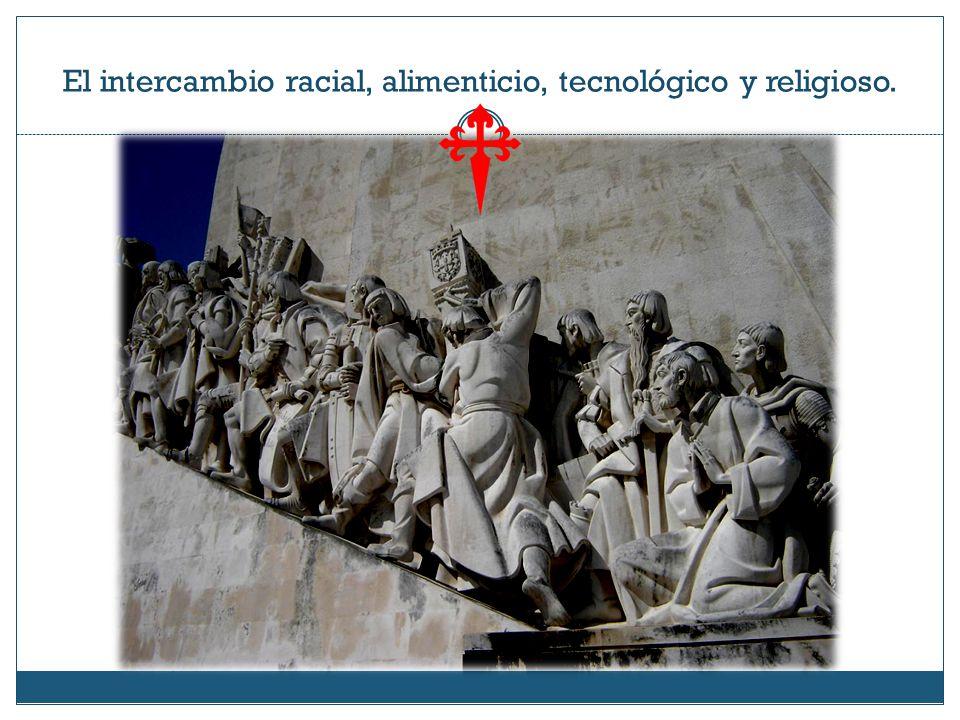 El intercambio racial, alimenticio, tecnológico y religioso.