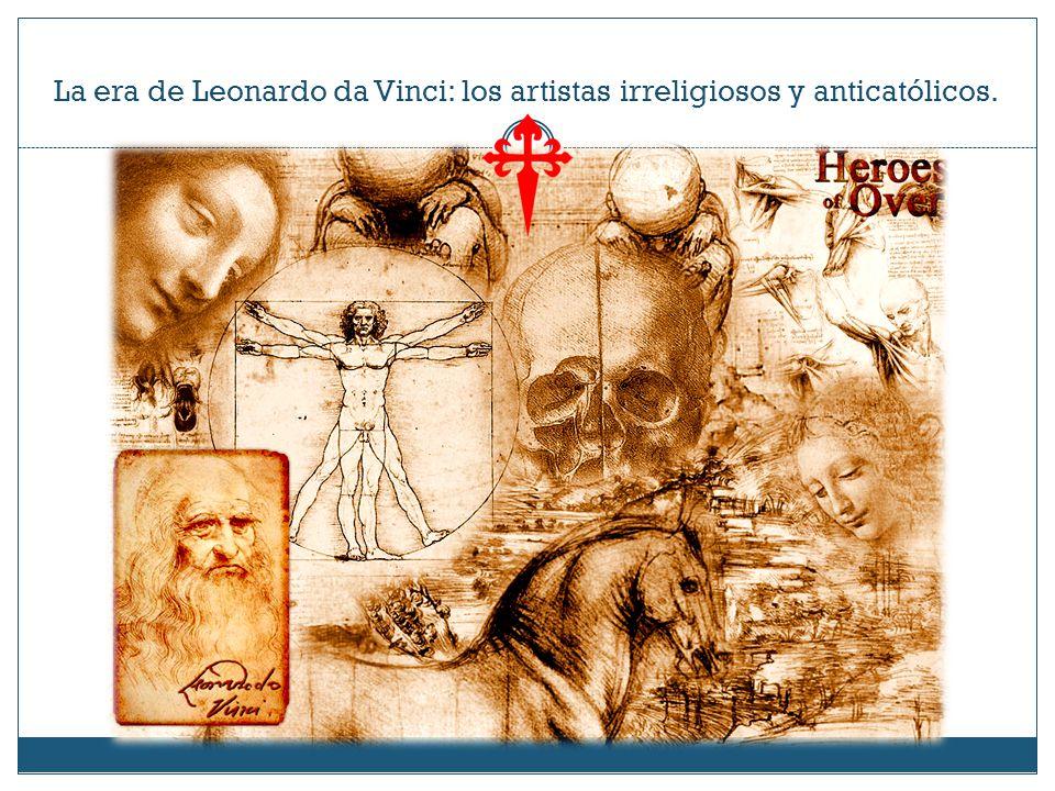 La era de Leonardo da Vinci: los artistas irreligiosos y anticatólicos.