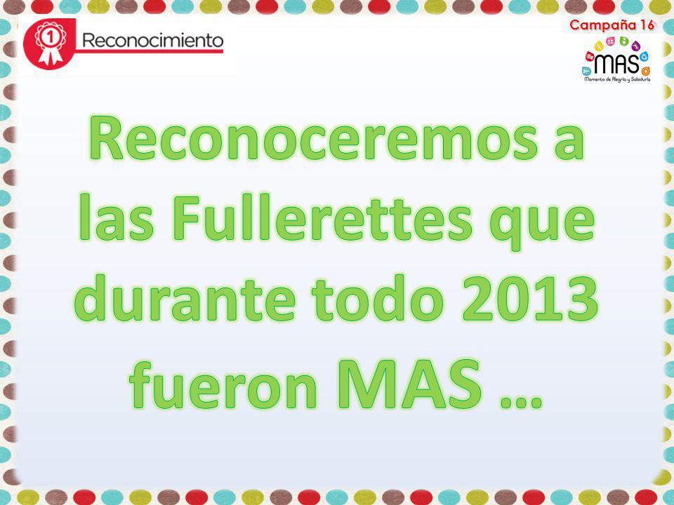 Reconoceremos a las Fullerettes que durante todo 2013 fueron MAS …