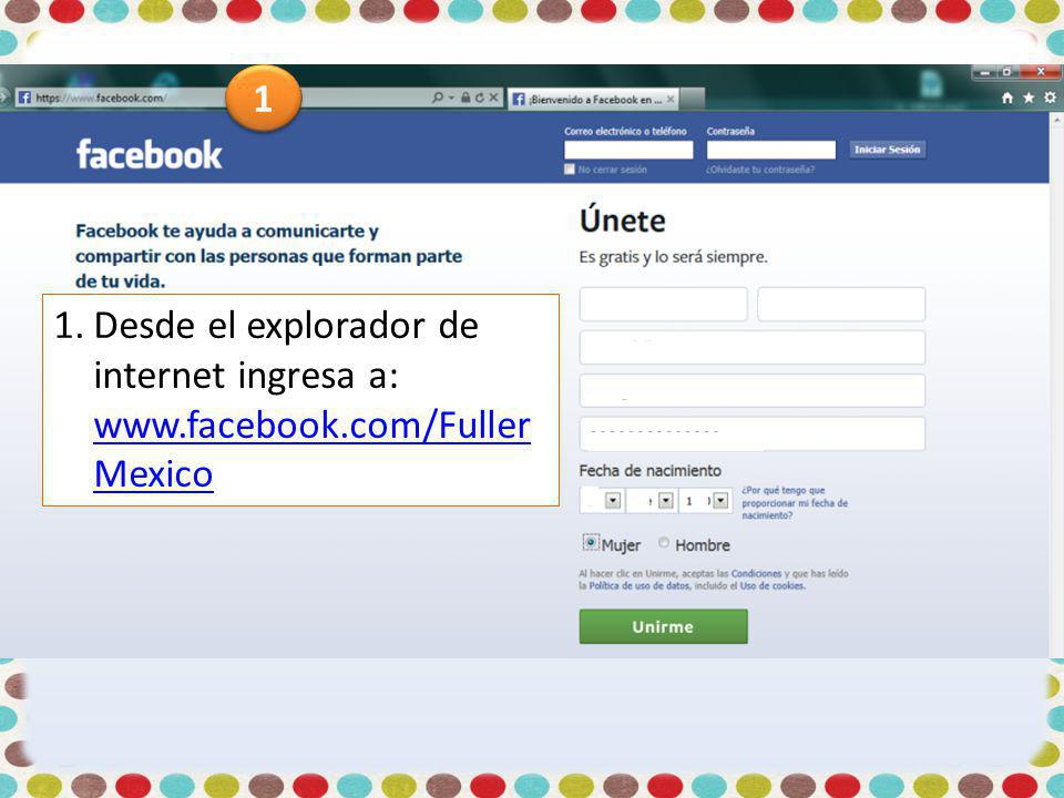 1 Desde el explorador de internet ingresa a: www.facebook.com/FullerMexico
